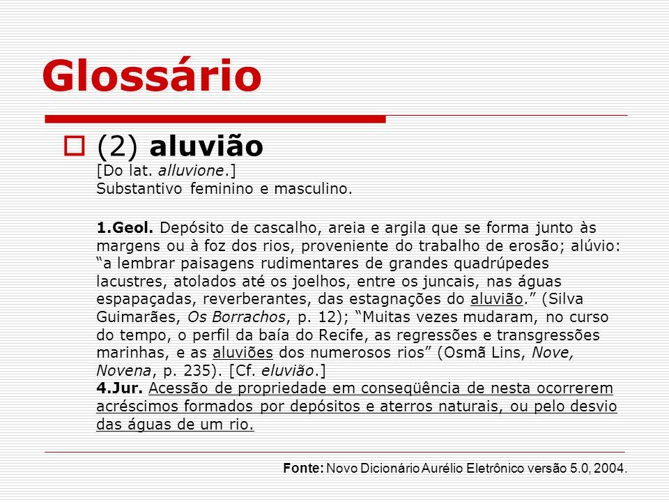 Glossário (2) aluvião [Do lat. alluvione.] Substantivo feminino e masculino.